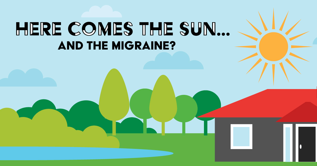 Here comes the sun…and the migraine?
